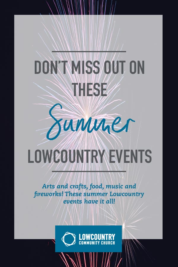 Don't Miss Out on These Summer Lowcountry Events | Lowcountry Community Church | Bluffton, S.C.