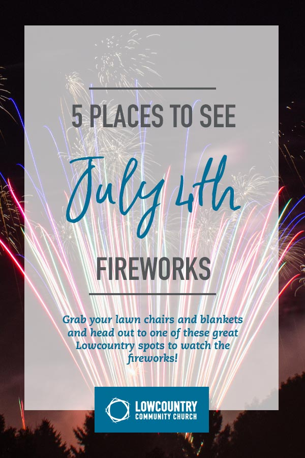 5 Places to See July 4th Fireworks | LowCountry Community Church | Bluffton, S.C.
