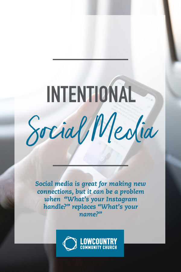Intentional Social Media | LowCountry Community Church | Bluffton, S.C.