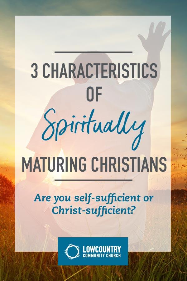 3 Characteristics of Spiritually Maturing Christians   LowCountry Community Church   Bluffton, S.C.
