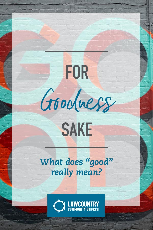 For Goodness Sake | LowCountry Community Church | Bluffton, S.C.