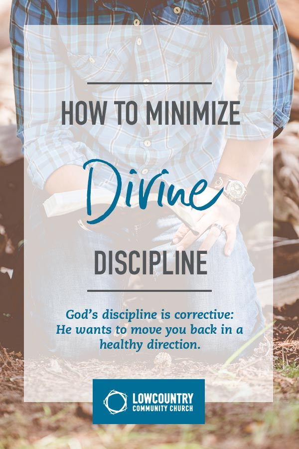 How to Minimize Divine Discipline | LowCountry Community Church | Bluffton, S.C.