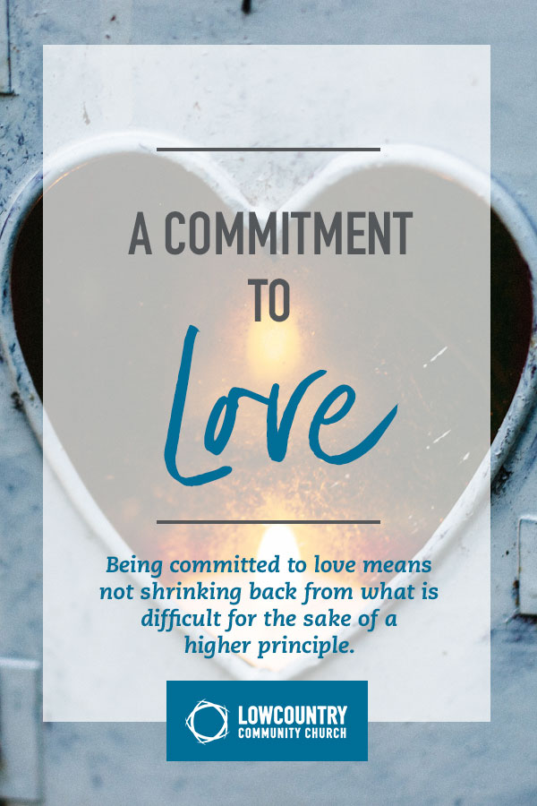 A Commitment to Love | LowCountry Community Church | Bluffton, S.C.