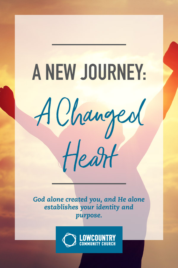 A New Journey: A Changed Heart | LowCountry Community Church | Bluffton, S.C.