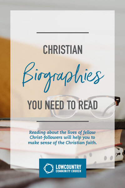 Christian Biographies You Need to Read | LowCountry Community Church | Bluffton, S.C.