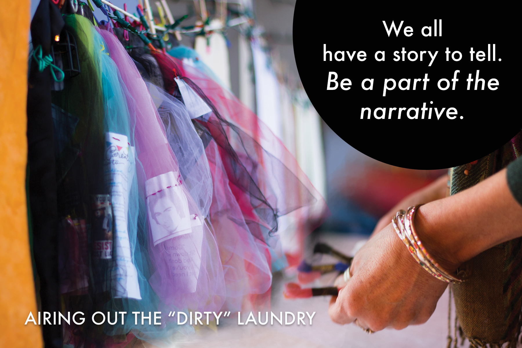 "Airing Out the ""Dirty"" Laundry is… - an ongoing community art movement that invites participation in two distinct, but connected ways.Women* are invited to create pieces of visual storytelling that share and reveal stories of strength, hope, unity, and resistance of oppression, injustice, and exclusion.These stories are collected and then joined together on laundry clotheslines in installations throughout our community.Each story has a top layer that flows freely and is meant to be lifted as an invitation to the viewer to engage in and reveal the story underneath.Let's continue joining our voices together and engaging our communities in dialogue about equity and social justice.* cis women, trans women, women identifying, and non binary peoplePhotos by Erin BrightonPostcard graphic design by Karen Spears"