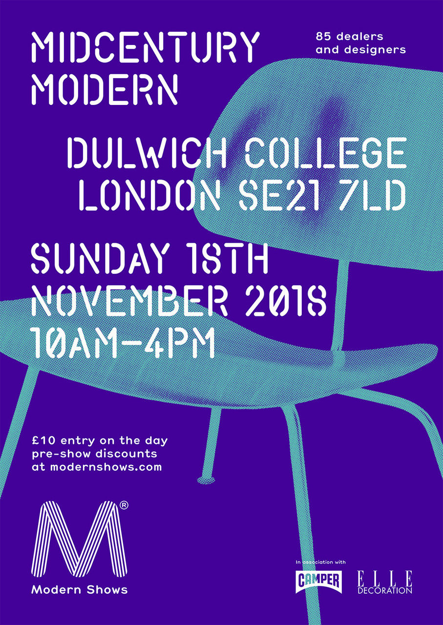 - POPPY IS THRILLED TO ANNOUNCE THAT SHE'LL BE EXHIBITING AT MIDCENTURY MODERN, TAKING PLACE AT DULWICH COLLEGE ON SUNDAY 18TH NOVEMBER 2018.IF YOU'RE NOT FAMILIAR WITH THE SHOW, IT'S AN INSPIRING MIX OF MIDCENTURY FURNITURE AND COLLECTIBLES, COMBINED WITH A COMPLIMENTARY SELECTION OF CONTEMPORARY DESIGN.VISIT WWW.MODERNSHOWS.COM FOR FURTHER DETAILS (AND ADVANCED TICKET DISCOUNTS)POPPY WILL BE LOCATED UPSTAIRS IN THE CONTEMPORARY ROOM.