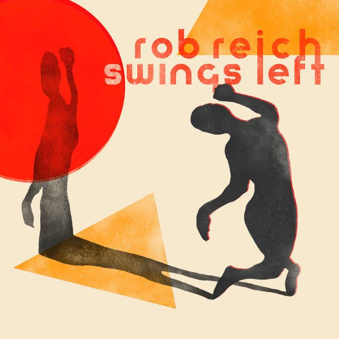 Rob Reich - SWINGS LEFT (2019)Rob Reich