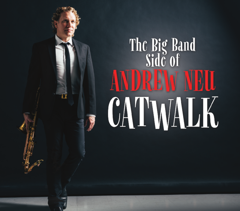 CATWALK   is Andrew Neu's debut big band CD and was recorded in 2016 at the legendary Eastwest Studios in Los Angeles. This well-rehearsed band of seasoned studio musicians was co-led with trumpeter, Tony Bonsera. The playlist includes eight original compositions as well as the standards Body and Soul, Cinema Paradiso and What Is This Thing Called Love all arranged by Andrew.