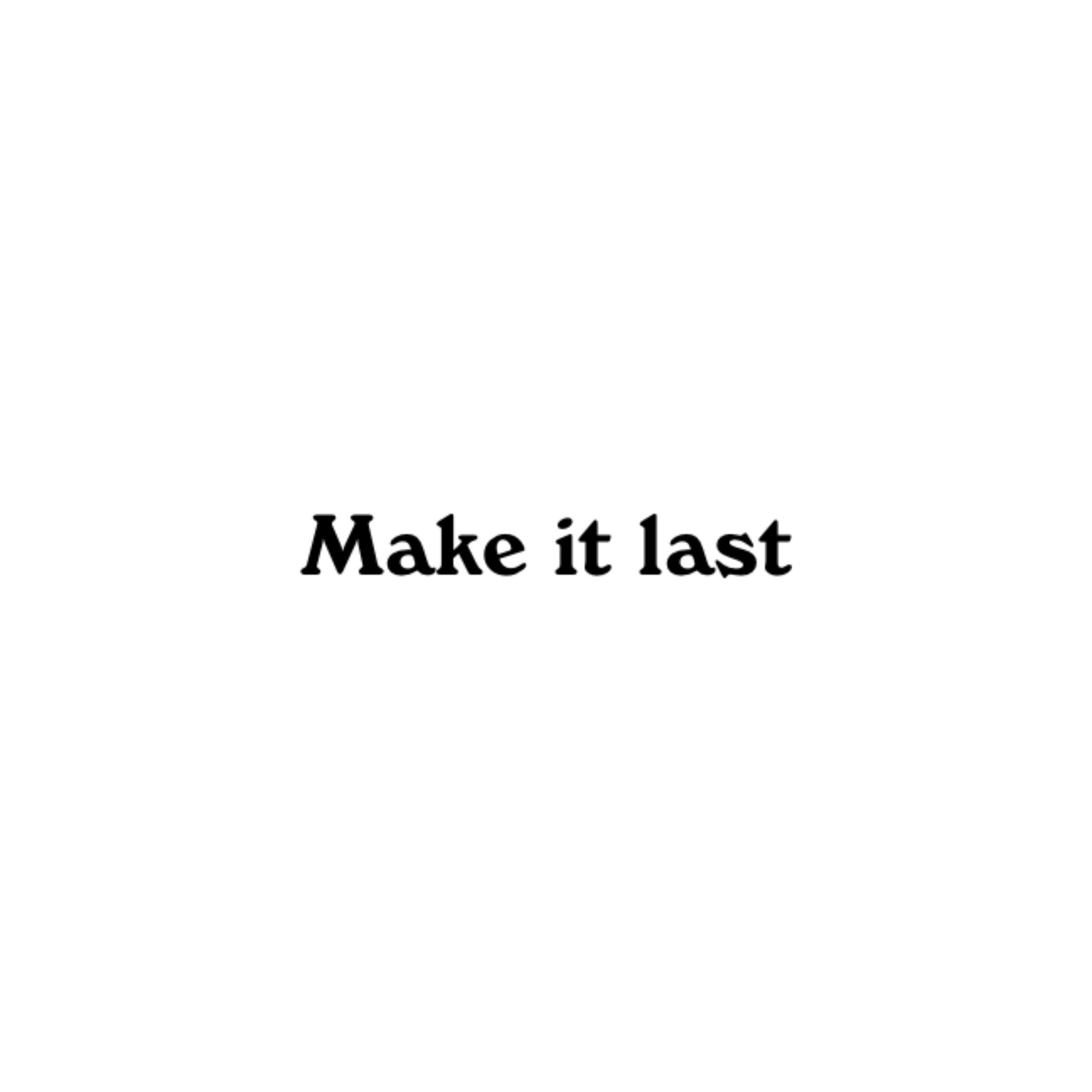 MAKE IT LAST -
