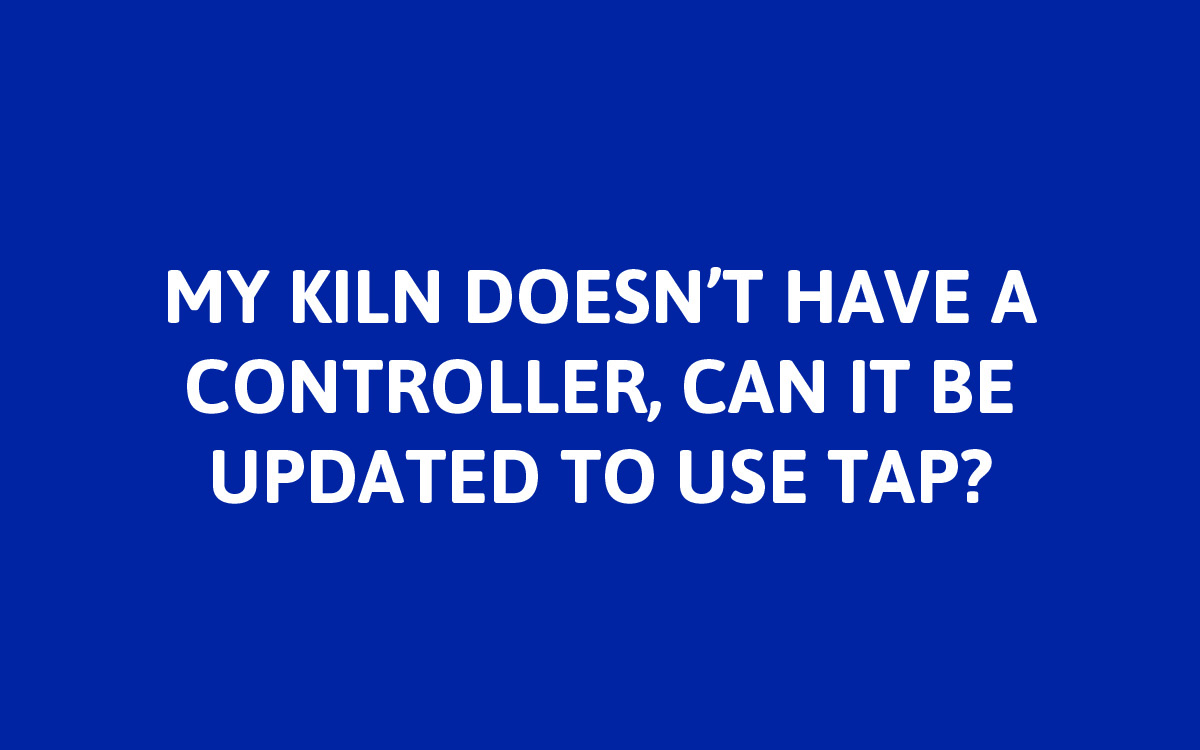 Yes! TAP can provide control to kilns that currently operate off of manual switches, infinity switches, or kiln sitters. A standalone controller is just the solution.
