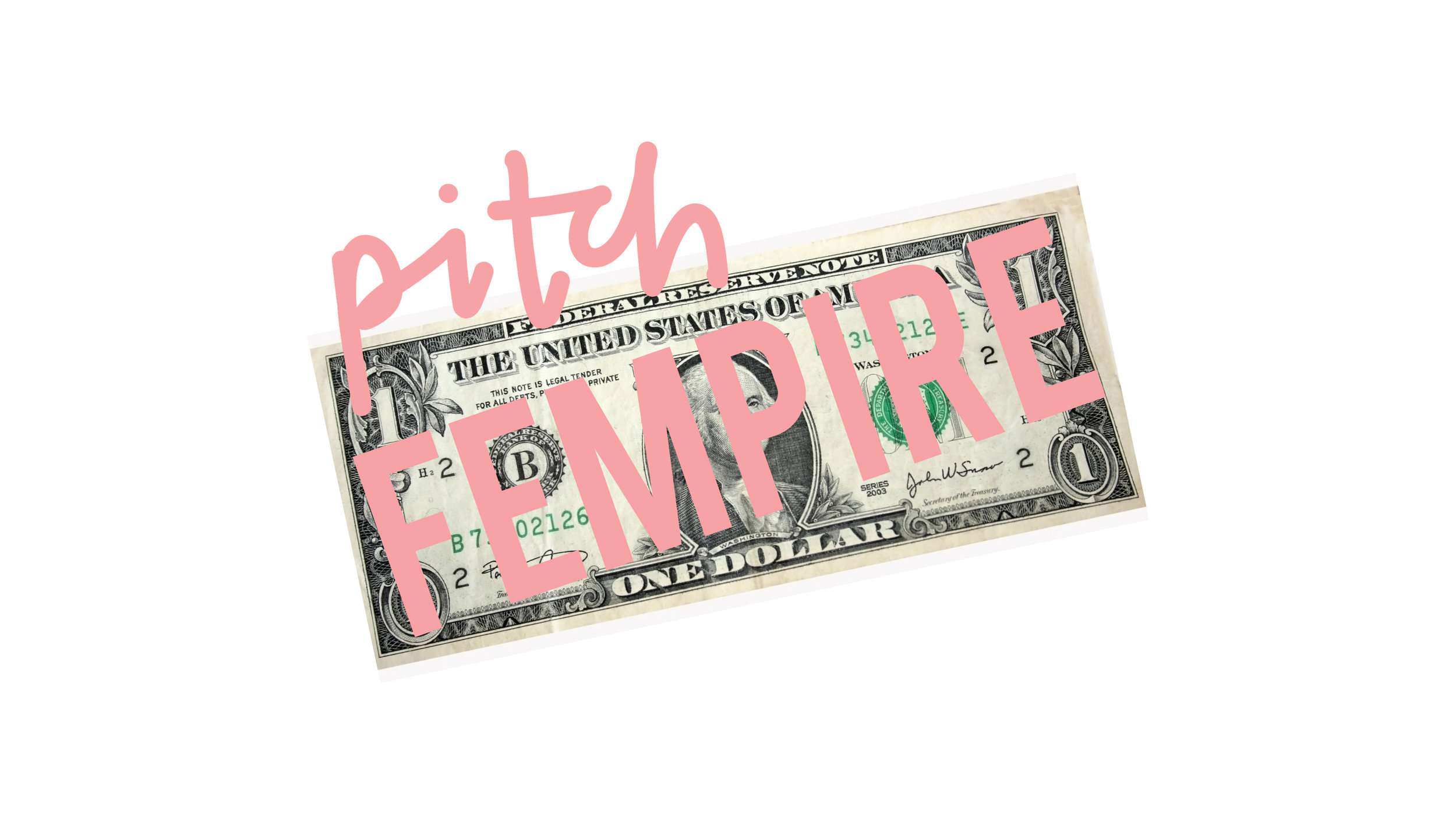 fempire dollar white pitch.jpg