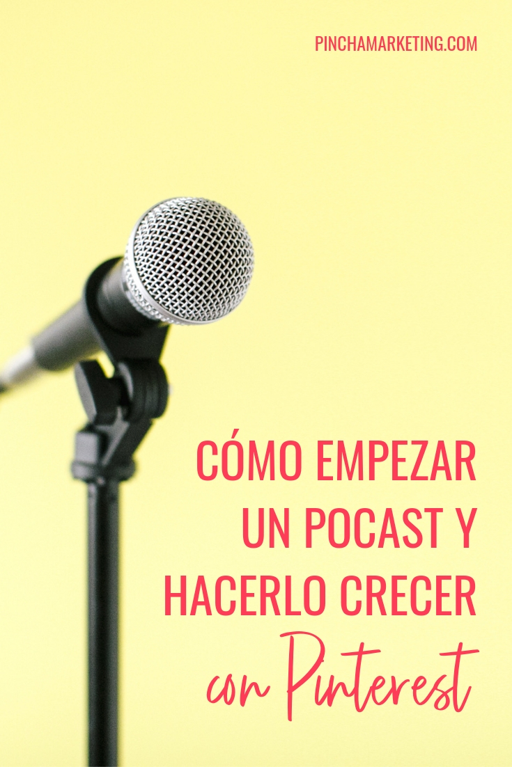 Cómo empezar un podcast y hacerlo crecer con Pinterest #pinchapodcast #pinterestmarketing #podcast