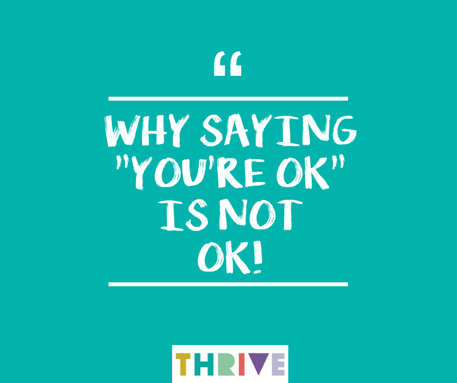 Why Saying You're OK Is Not OK.png