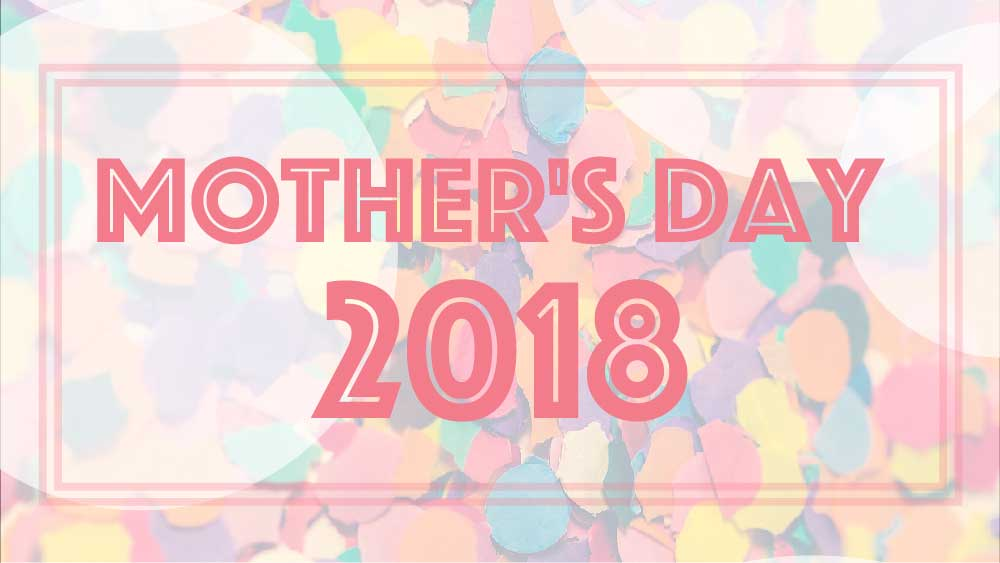 Colorful confetti covers the background. 'Mother's Day 2018' is superimposed