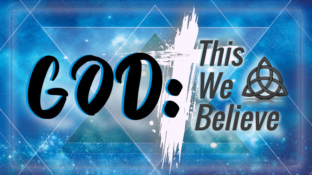 Blue space-like background with 'God This We Believe'  superimposed