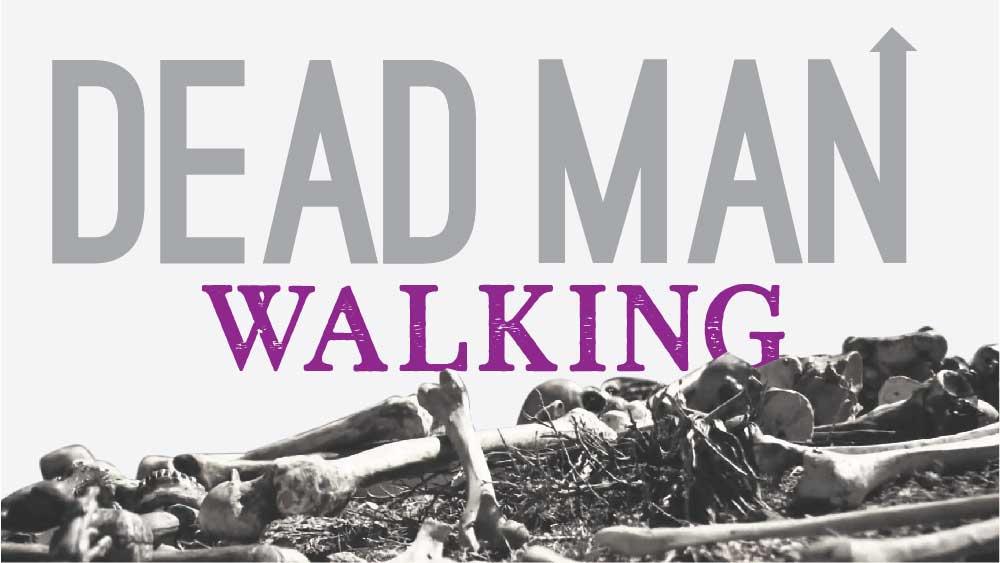A Pile of Bones. 'Dead Man Walking' is written across the top