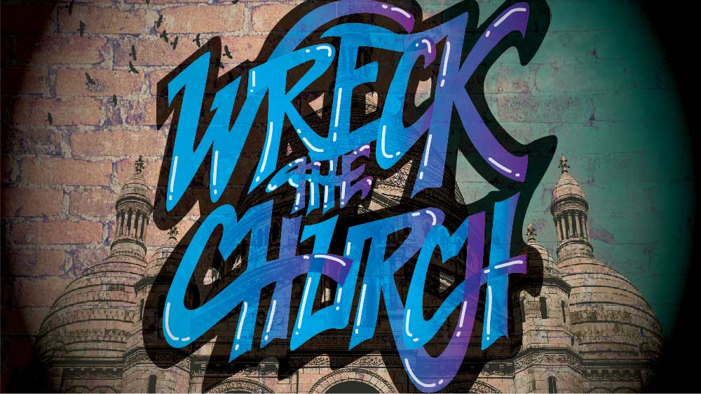 Old cathedral has a texture of brick overlaid on it. 'Wreck the Church' is written on top in graffiti.
