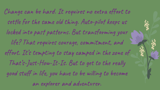 Change can be hard. It requires no extra effort to settle for the same old thing. Auto-pilot keeps us locked into past patterns. But transforming your life_ That requires courage, commitment, and effort. It's temptin.png