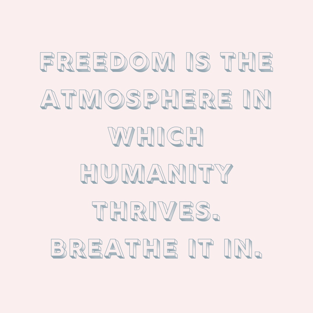 050419_freedom-is-the-atmosphere-in-which-humanity-thrives-breathe-it-in-1080.jpg