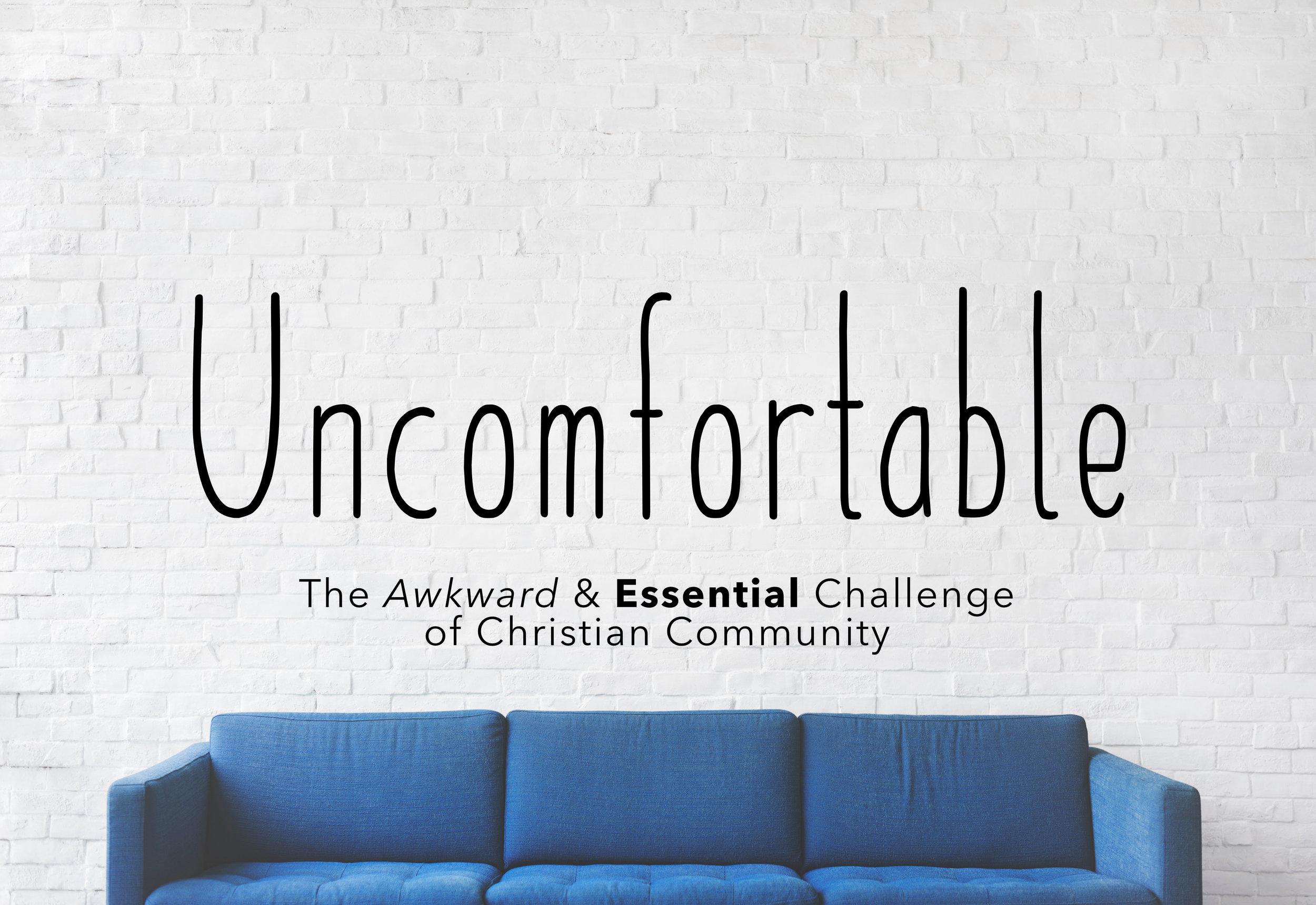 uncomfortable - Four week series on living in Gospel Community!