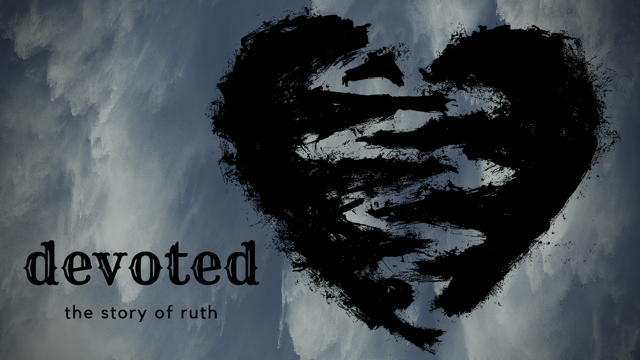 devoted: the story of ruth - Series on the book of Ruth!