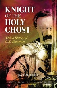 """This is the cover of """"Knight of the Holy Ghost,"""" by Dale Ahlquist. The book highlights the life and works of English writer and philosopher G.K. Chesterton. CNS"""