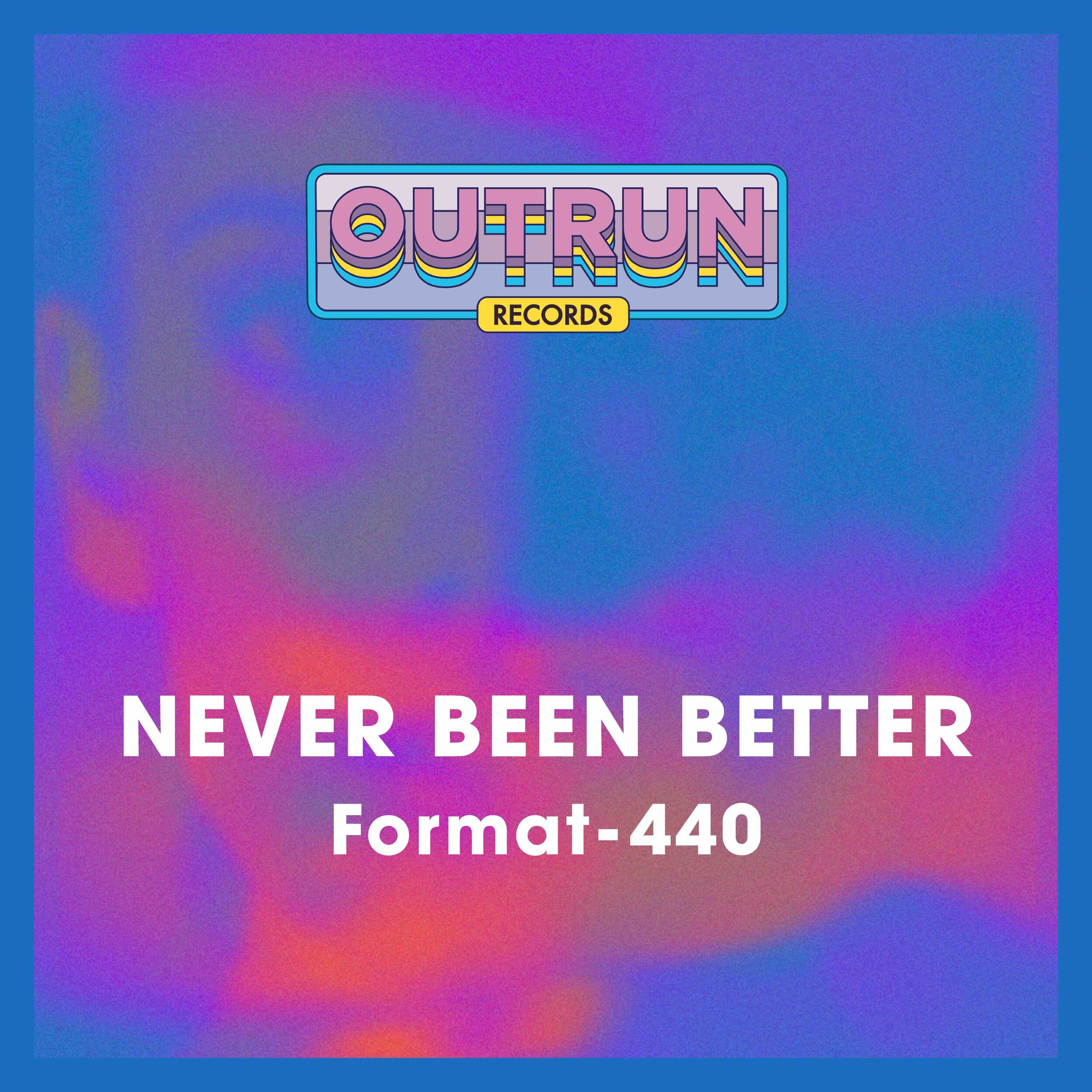 OUTRUN_Format-440_NeverBeenBetter.jpg