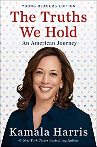 The Truths We Hold: An American Journey (Young Readers Edition)by Kamala Harris - In this young readers edition of Senator Harris's memoir, we learn about the impact that Kamala's family and community had on her life, and see what led Senator Harris to discover her own sense of self and purpose. The Truths We Hold is a biographical ode to the values she holds most dear--those of community, equality, and justice--all of which helped shape her choices on her path to the Senate. An inspiring and empowering read, this book challenges readers to use their own values to guide their decisions and become leaders in their own lives.Release Date: May 7th 2019