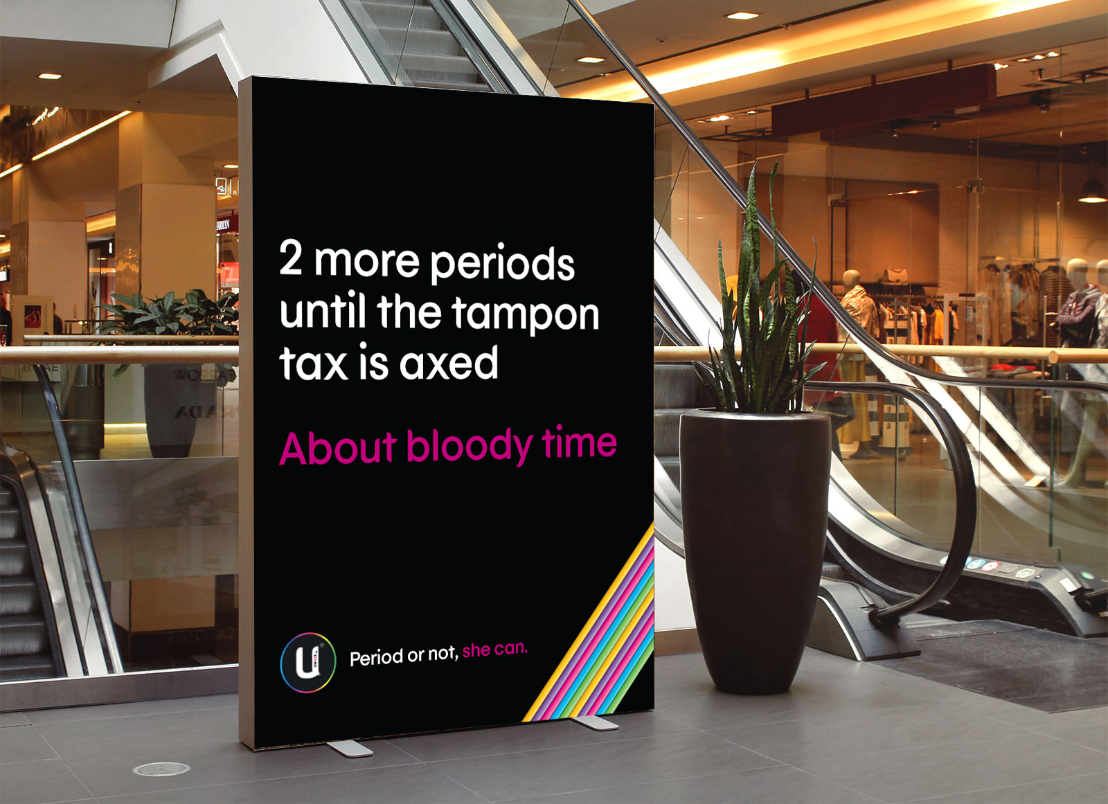 Strategically placing these outside supermarkets and pharmacies, we would count down how many periods between now and when the tax would be lifted.