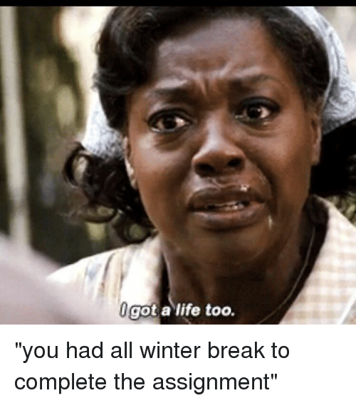 got-a-life-too-you-had-all-winter-break-to-13299836.png