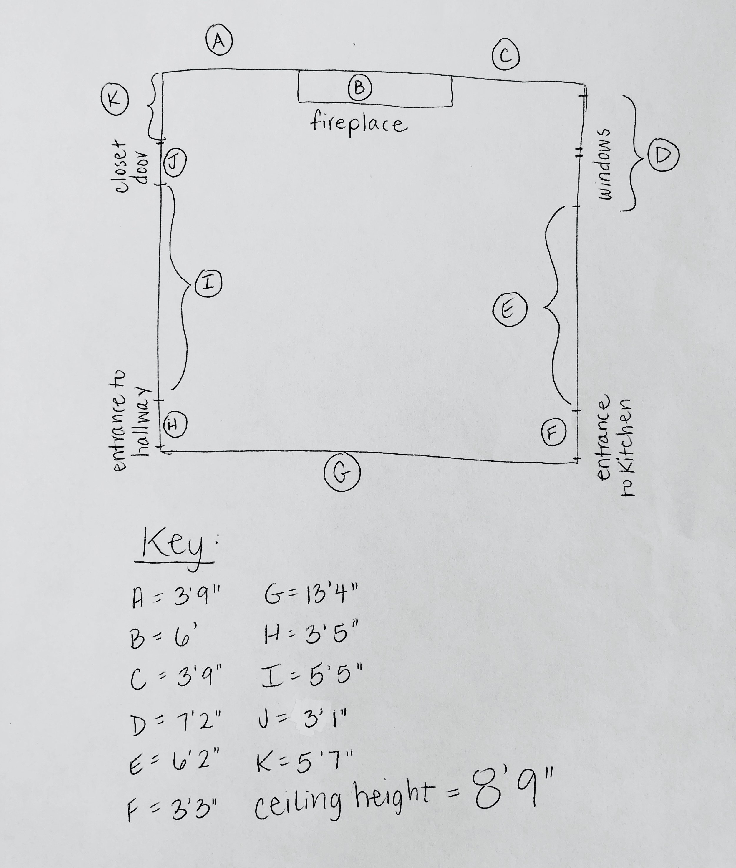How to draw a floor plan: - 1. Draw a basic room sketch2. Label the lengths of all wall segments, doors, windows, openings, stairs, etc...3. Measure each segment and include it in a key under your sketch4. Don't forget to include ceiling height5. Snap a photo of your drawing and email it to info@trimdesignco.com
