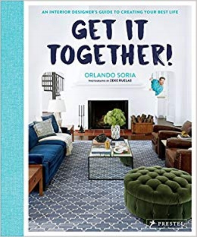 Orlando Soria,   Get It Together!: An Interior Designer's Guide to Creating Your Best Life
