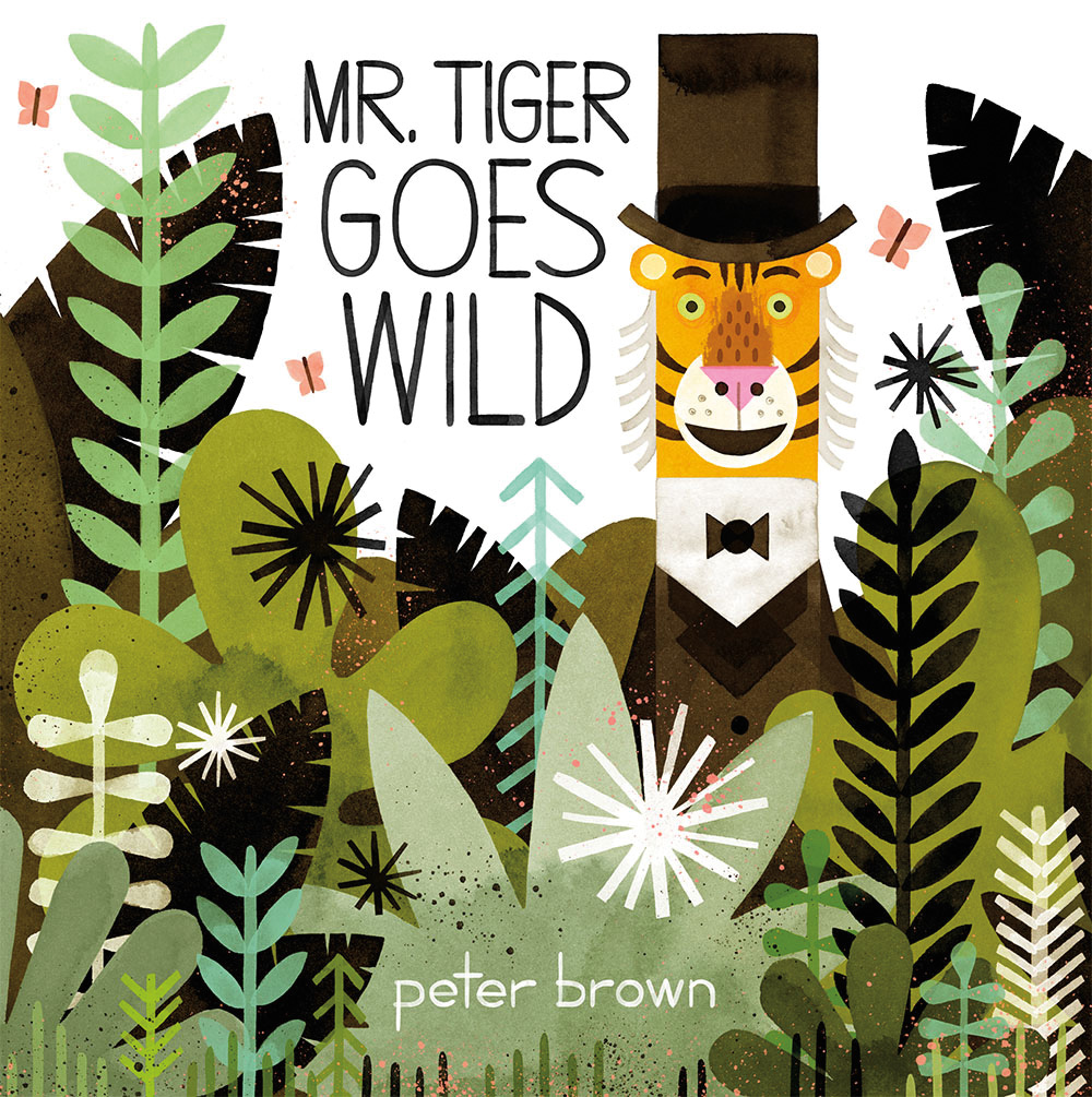 Brown, Peter 2013_09 - MR. TIGER GOES WILD - PB - RLM PR.jpg