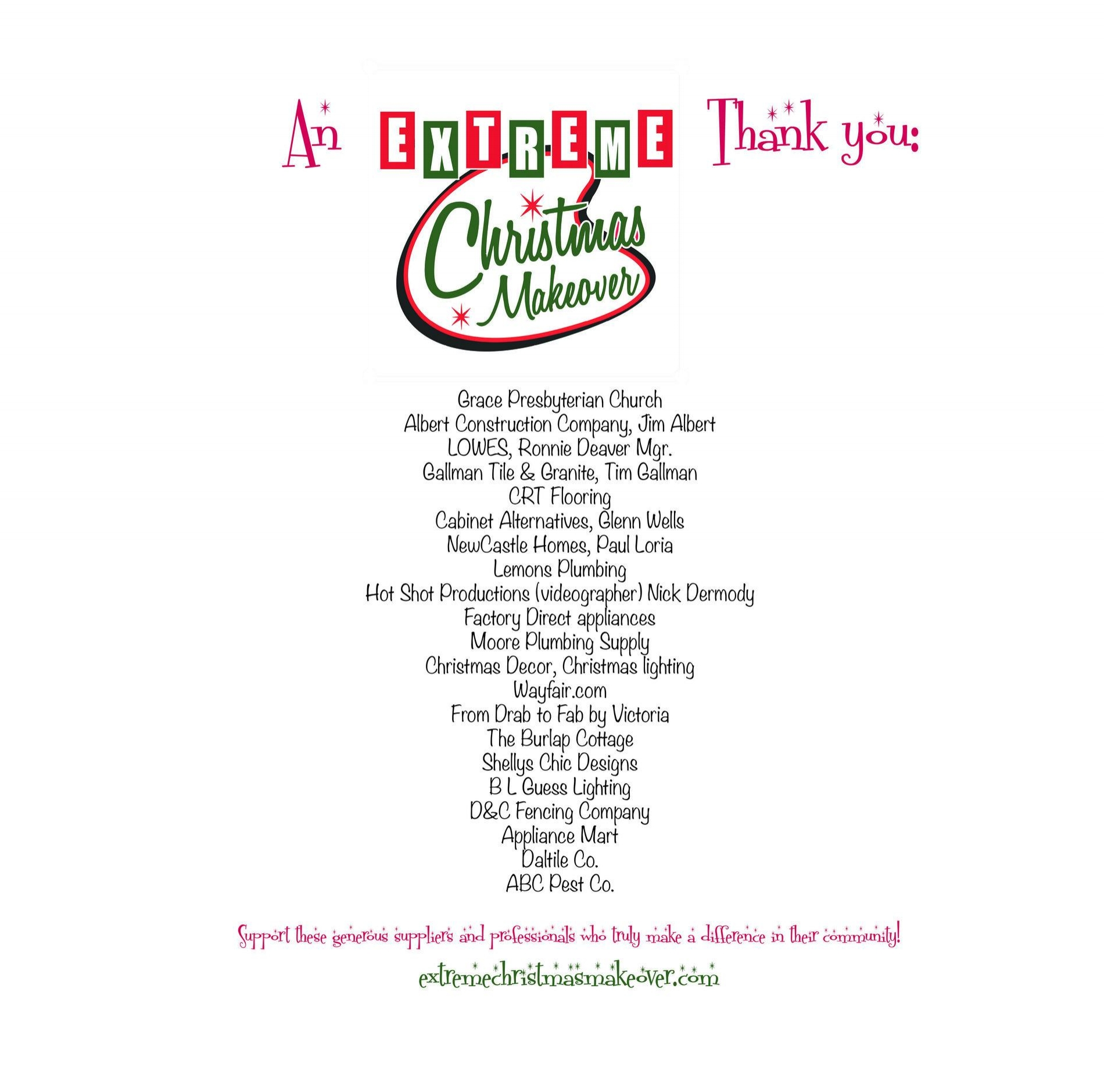 YOU CAN ACCESS ALL OF OUR WONDERFUL SPONSORS ON THE FOLLOWING LINKS. WE APPRECIATE YOU SUPPORTING BUSINESSES THAT TRULY SUPPORT THOSE IN NEED! THESE COMPANIES GO ABOVE AND BEYOND TO MAKE OUR EXTREME CHRISTMAS MAKEOVER POSSIBLE. WHAT BETTER WAY TO DO BUSINESS THAN WITH A BUSINESS THAT REALLY CARES!   http://www.gracepccc.org/