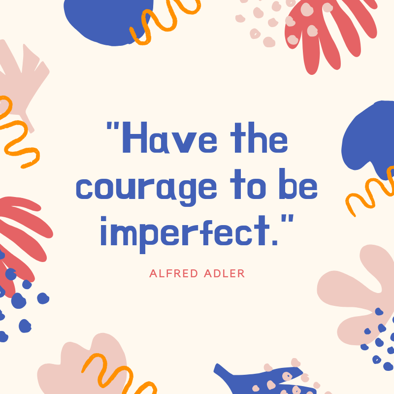 Have the courage to be imperfect..png