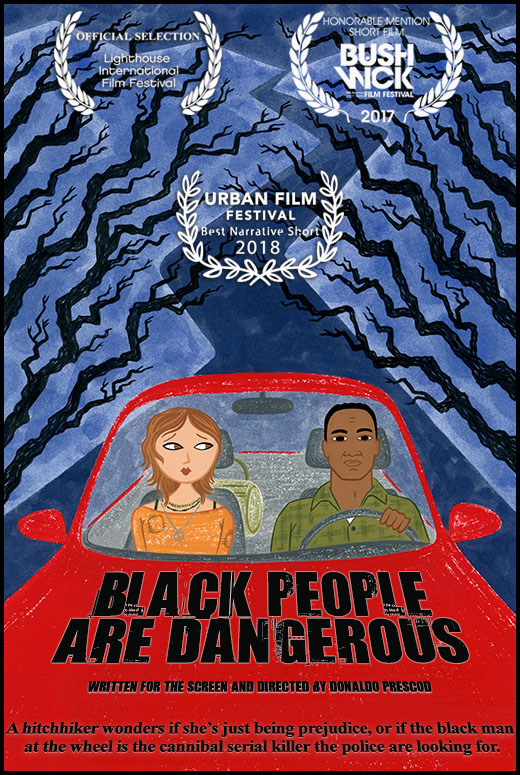 A hitchhiker wonders if she's just being prejudice, or if the black guy at the wheel is the cannibal mass murderer the police are looking for. This social thriller stars Frank Harts and Lio Mehiel. Produced by Joanna Bowzer and Donaldo Prescod with Ben Roif as DP. To watch Black People Are Dangerous on YouTube click  HERE . For more details about the film go to our  Seed&Spark  or  IMDb  page.