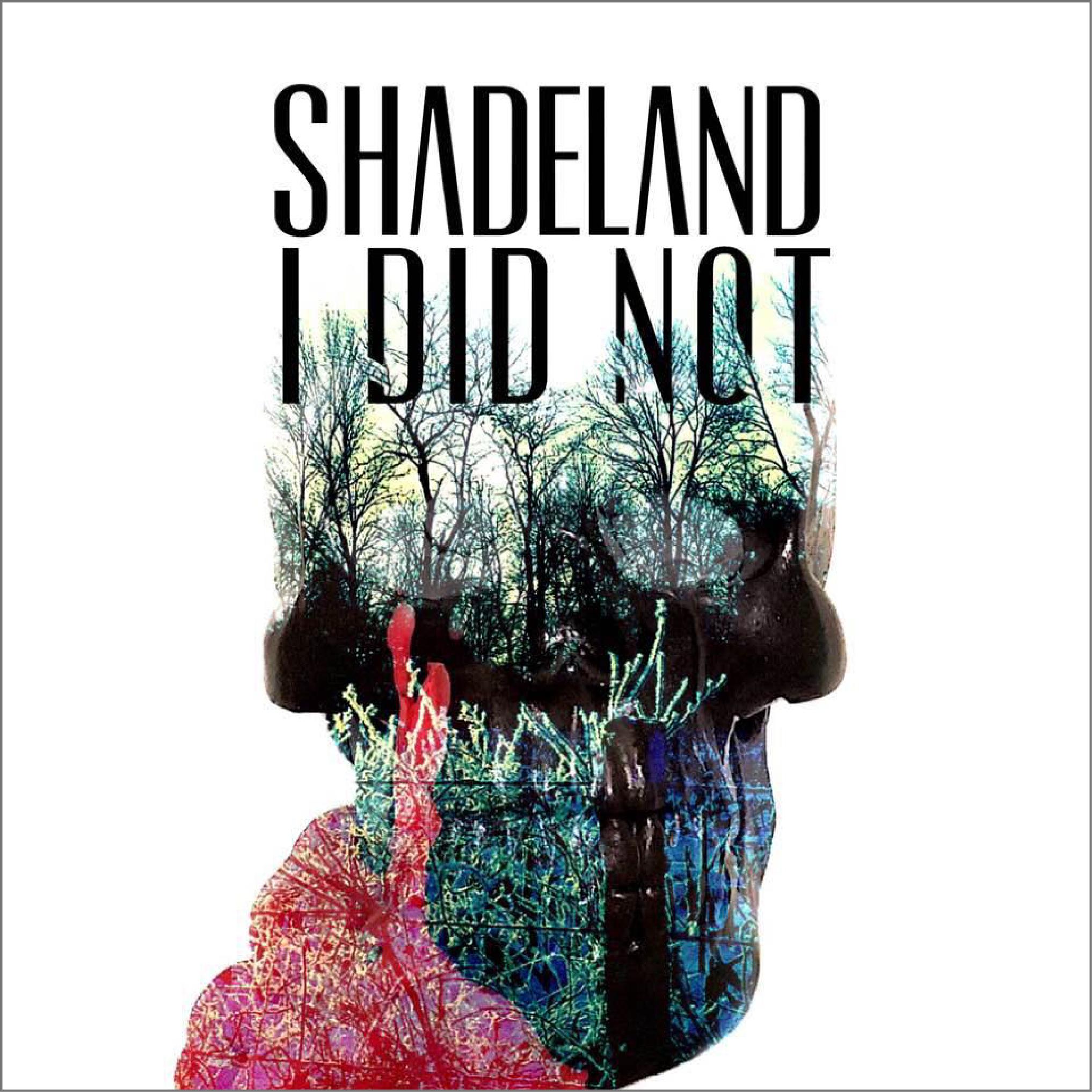 SHADELAND / I DID NOT  APPLE MUSIC  /  GOOGLE PLAY