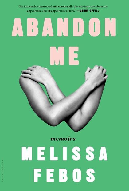 Abandon Me - Melissa Febos, Bloomsbury