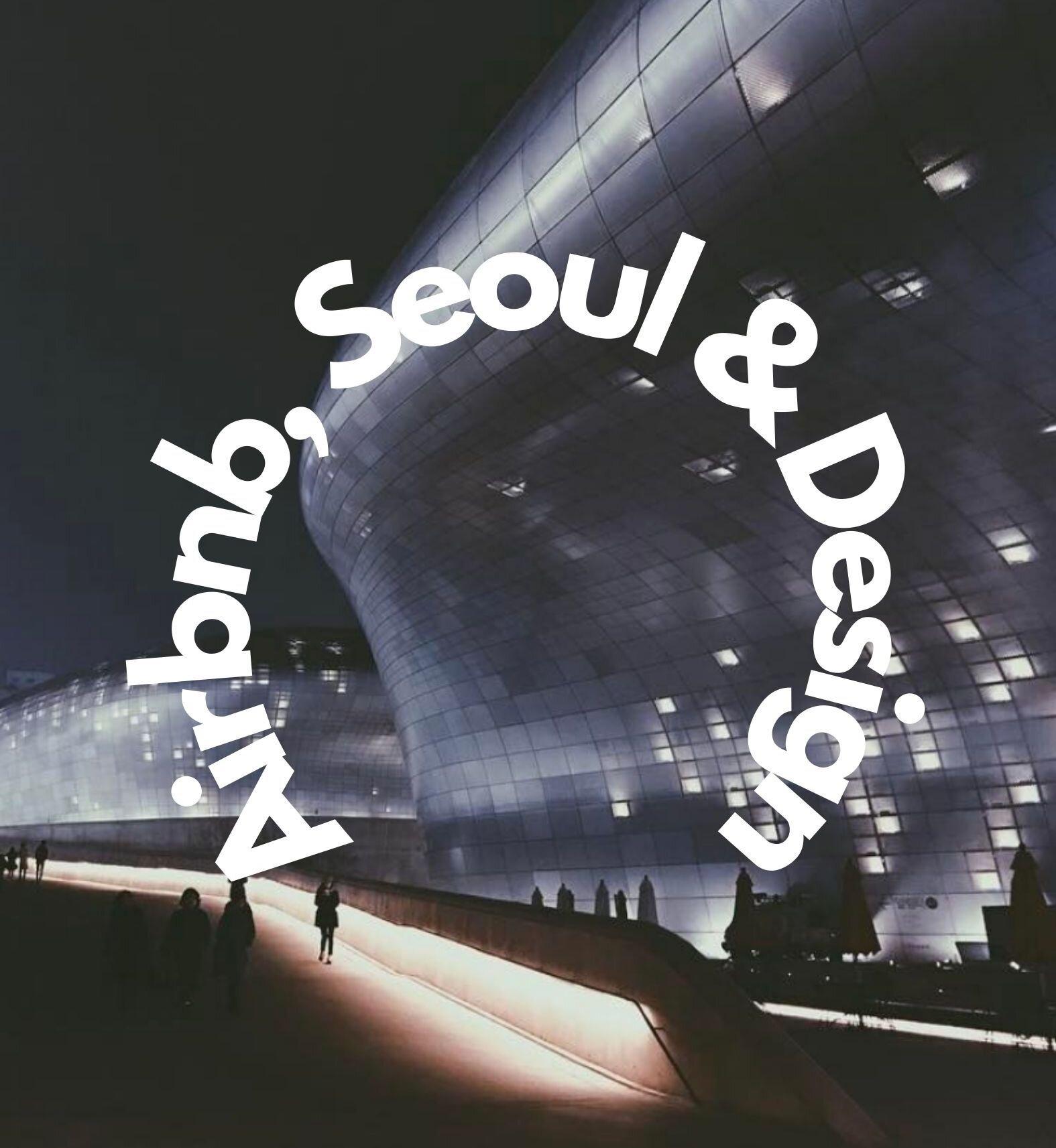Airbnb, Seoul & Design