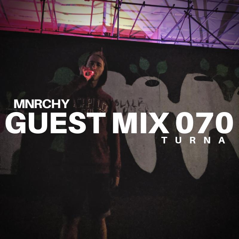 070 -  TURNA    MANCHESTER, UK    GENRE  FUTURE BASS, ELECTRONIC, R&B, DANCE  RUN TIME  50:08