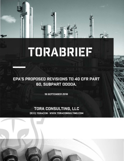 Proposed Revisions to NSPS OOOOa - On 11 September 2018, the EPA sent a draft revision of 40 CFR Part 60, Subpart OOOOa (NSPS OOOOa) for publication in the Federal Register. Click the image to read the ToraBrief that provides key information on the major changes being proposed by EPA.