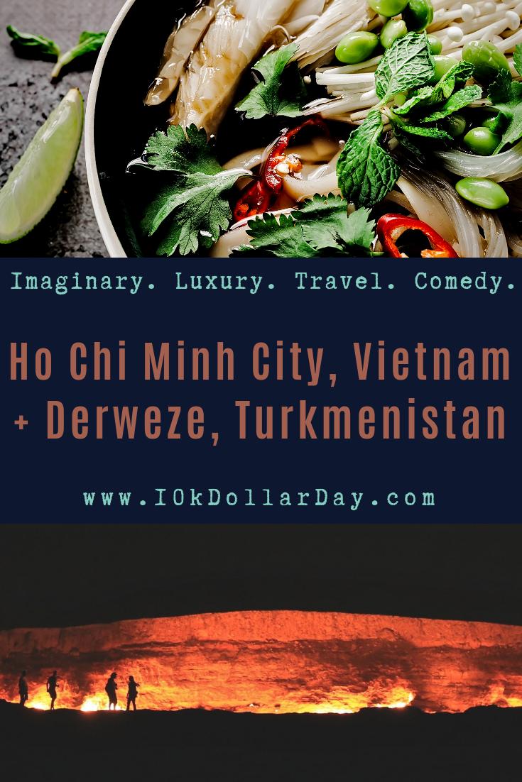 10K Dollar Day in Ho Chi Minh City, Vietnam + Derweze, Turkmenistan