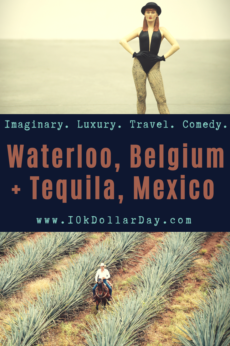 10K Dollar Day in Waterloo, Belgium + Tequila, Jalisco, Mexico