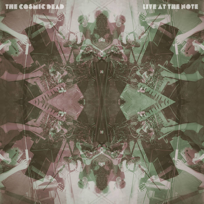 The Cosmic Dead - Live At The Note