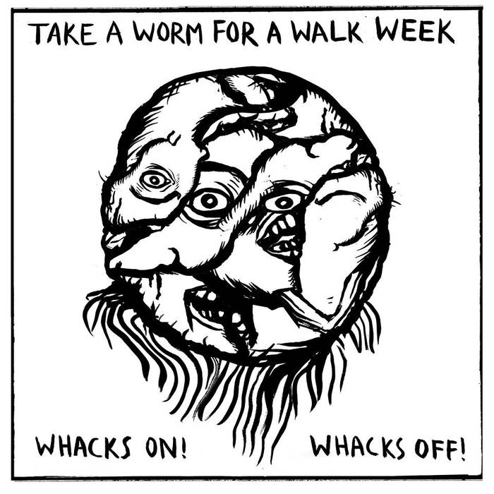 Take A Worm For A Walk Week - Whacks On! Whacks Off!  (Live Album)