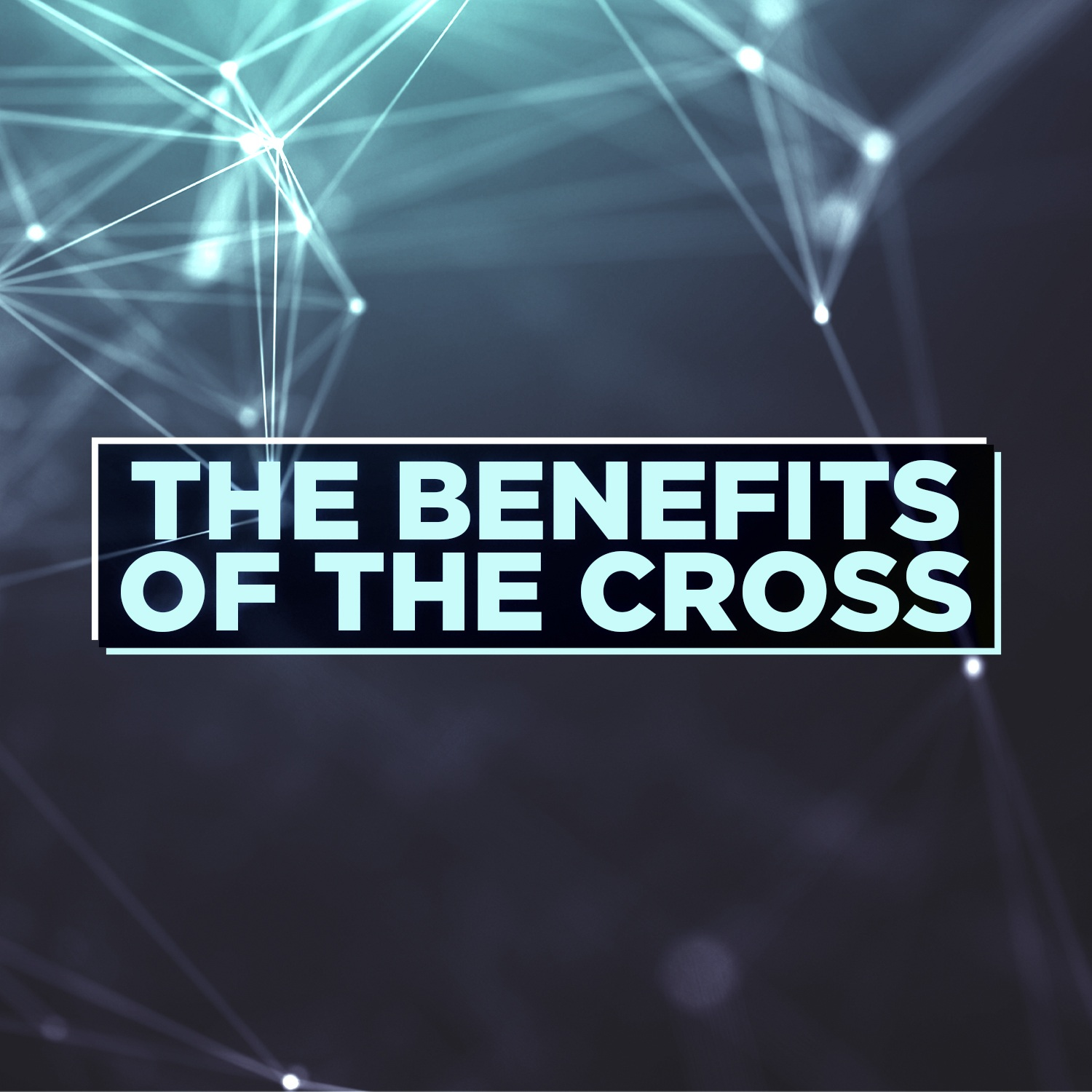 Benefits of the Cross 1500 X 1500.jpg