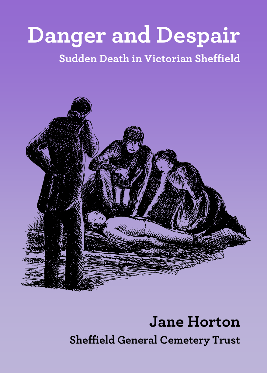 Danger and Despair – Jane Horton   Originally compiled and illustrated by Jane Horton for the Friends of the General Cemetery and revised by the Sheffield General Cemetery Trust.  The stories reprinted in this book give a fascinating picture of Victorian life through the vivid descriptions of untimely death. Drawn from the burial record of Sheffield's principal burial ground, the General Cemetery, these are tales of tragic accidents, rejected love, deep despair and sometimes plain foolishness.  The book contains maps that will help you locate the graves of those whose stories are told here.   Price £7.95