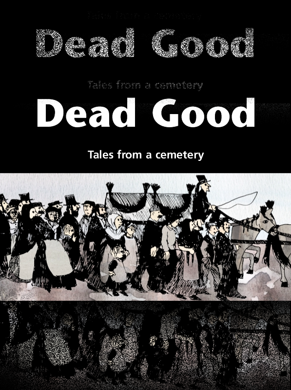 Dead Good – Alan Brown Illustrated by Caroline Firenza   A beautifully illustrated children's history book (recommended for 8 to 12 years) which gives a glimpse into the lives of children and people in Victorian Sheffield. Some experiences are funny, some scary and some very sad. All the stories are about people buried in Sheffield historic Cemetery.   Price £4.95