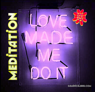 Love made me do it meditation.jpg